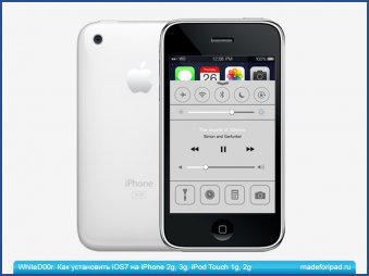 WhiteD00r. Как установить iOS7 на iPhone 2g, 3g, iPod Touch 1g, 2g